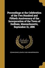 Proceedings at the Celebration of the Two Hundred and Fiftieth Anniversary of the Incorporation of the Town of Dedham, Massachusetts, September 21, 18 af Erastus 1828-1898 Worthington