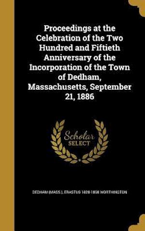 Bog, hardback Proceedings at the Celebration of the Two Hundred and Fiftieth Anniversary of the Incorporation of the Town of Dedham, Massachusetts, September 21, 18 af Erastus 1828-1898 Worthington