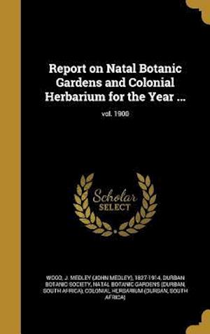 Bog, hardback Report on Natal Botanic Gardens and Colonial Herbarium for the Year ...; Vol. 1900
