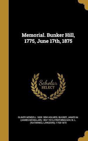 Bog, hardback Memorial. Bunker Hill, 1775, June 17th, 1875 af Oliver Wendell 1809-1894 Holmes