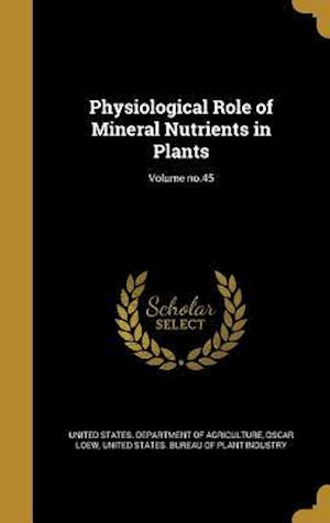 Bog, hardback Physiological Role of Mineral Nutrients in Plants; Volume No.45 af Oscar Loew