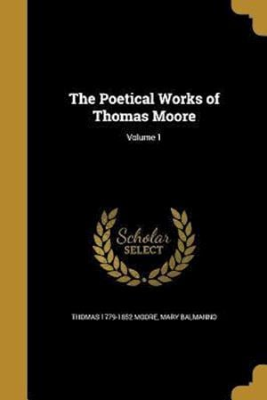Bog, paperback The Poetical Works of Thomas Moore; Volume 1 af Thomas 1779-1852 Moore, Mary Balmanno