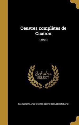 Bog, hardback Oeuvres Completes de Ciceron; Tome 4 af Desire 1806-1888 Nisard, Marcus Tullius Cicero