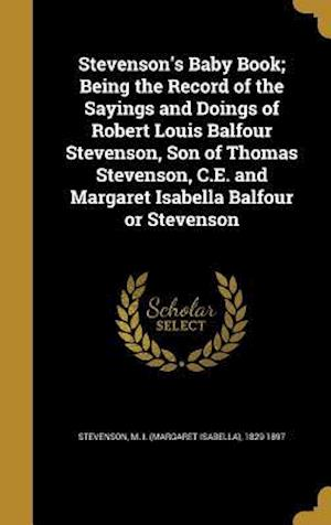 Bog, hardback Stevenson's Baby Book; Being the Record of the Sayings and Doings of Robert Louis Balfour Stevenson, Son of Thomas Stevenson, C.E. and Margaret Isabel
