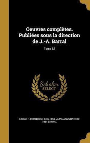Bog, hardback Oeuvres Completes. Publiees Sous La Direction de J.-A. Barral; Tome 12 af Jean Augustin 1819-1884 Barral