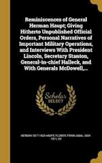 Reminiscences of General Herman Haupt; Giving Hitherto Unpublished Official Orders, Personal Narratives of Important Military Operations, and Intervie af Herman 1817-1905 Haupt