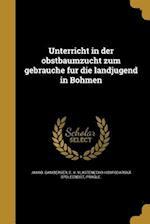 Unterricht in Der Obstbaumzucht Zum Gebrauche Fu R Die Landjugend in Bo Hmen af Jakob Bamberger