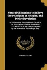 Natural Obligations to Believe the Principles of Religion, and Divine Revelation af John 1665-1727 Leng