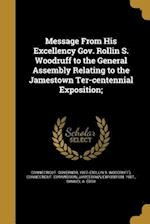 Message from His Excellency Gov. Rollin S. Woodruff to the General Assembly Relating to the Jamestown Ter-Centennial Exposition; af Samuel a. Eddy