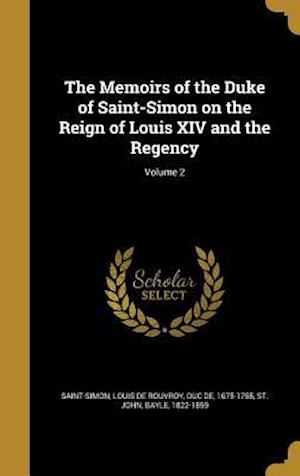 Bog, hardback The Memoirs of the Duke of Saint-Simon on the Reign of Louis XIV and the Regency; Volume 2
