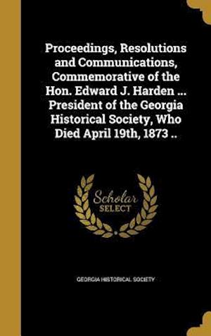 Bog, hardback Proceedings, Resolutions and Communications, Commemorative of the Hon. Edward J. Harden ... President of the Georgia Historical Society, Who Died Apri