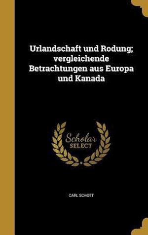 Bog, hardback Urlandschaft Und Rodung; Vergleichende Betrachtungen Aus Europa Und Kanada af Carl Schott