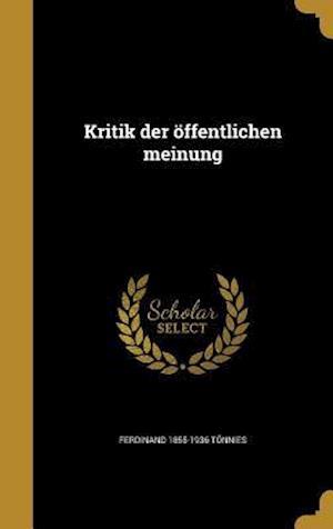 Bog, hardback Kritik Der Offentlichen Meinung af Ferdinand 1855-1936 Tonnies