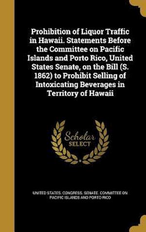 Bog, hardback Prohibition of Liquor Traffic in Hawaii. Statements Before the Committee on Pacific Islands and Porto Rico, United States Senate, on the Bill (S. 1862
