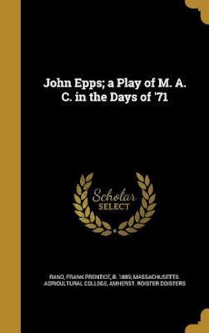 Bog, hardback John Epps; A Play of M. A. C. in the Days of '71
