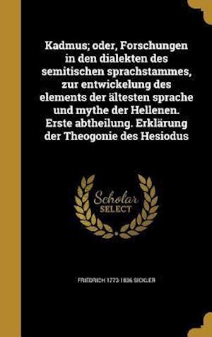 Bog, hardback Kadmus; Oder, Forschungen in Den Dialekten Des Semitischen Sprachstammes, Zur Entwickelung Des Elements Der Altesten Sprache Und Mythe Der Hellenen. E af Friedrich 1773-1836 Sickler