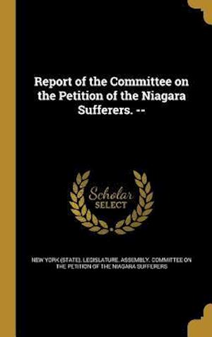 Bog, hardback Report of the Committee on the Petition of the Niagara Sufferers. --