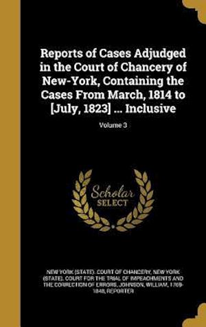 Bog, hardback Reports of Cases Adjudged in the Court of Chancery of New-York, Containing the Cases from March, 1814 to [July, 1823] ... Inclusive; Volume 3