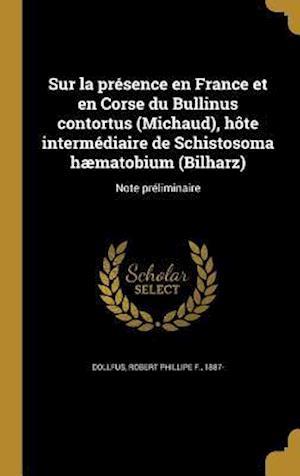 Bog, hardback Sur La Presence En France Et En Corse Du Bullinus Contortus (Michaud), Hote Intermediaire de Schistosoma Haematobium (Bilharz)
