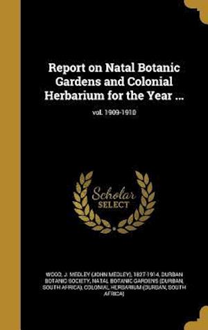 Bog, hardback Report on Natal Botanic Gardens and Colonial Herbarium for the Year ...; Vol. 1909-1910