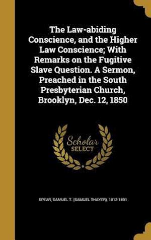 Bog, hardback The Law-Abiding Conscience, and the Higher Law Conscience; With Remarks on the Fugitive Slave Question. a Sermon, Preached in the South Presbyterian C