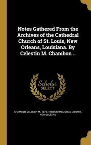 Bog, hardback Notes Gathered from the Archives of the Cathedral Church of St. Louis, New Orleans, Louisiana. by Celestin M. Chambon ..