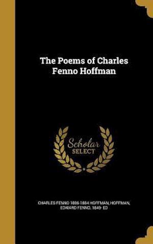 Bog, hardback The Poems of Charles Fenno Hoffman af Charles Fenno 1806-1884 Hoffman