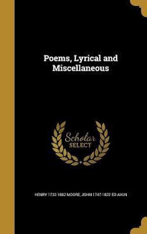 Bog, hardback Poems, Lyrical and Miscellaneous af Henry 1732-1802 Moore, John 1747-1822 Ed Aikin