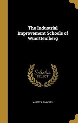 Bog, hardback The Industrial Improvement Schools of Wuerttemberg af Albert A. Snowden