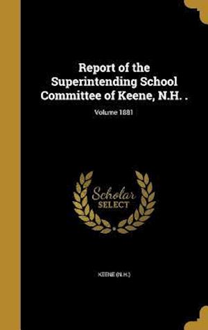 Bog, hardback Report of the Superintending School Committee of Keene, N.H. .; Volume 1881
