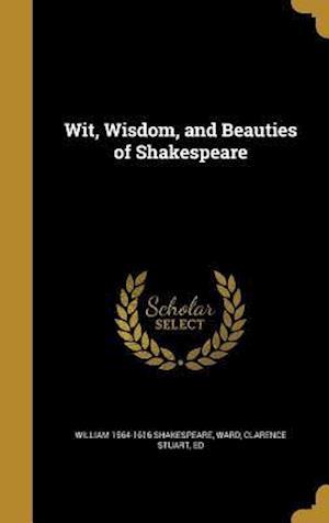 Bog, hardback Wit, Wisdom, and Beauties of Shakespeare af William 1564-1616 Shakespeare