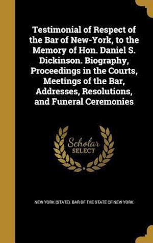 Bog, hardback Testimonial of Respect of the Bar of New-York, to the Memory of Hon. Daniel S. Dickinson. Biography, Proceedings in the Courts, Meetings of the Bar, A