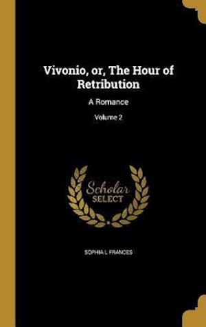 Bog, hardback Vivonio, Or, the Hour of Retribution af Sophia L. Frances