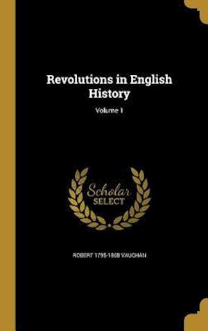 Bog, hardback Revolutions in English History; Volume 1 af Robert 1795-1868 Vaughan