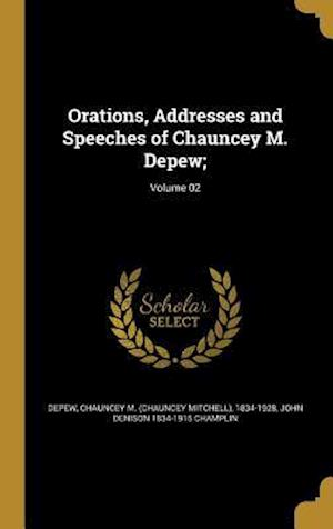 Bog, hardback Orations, Addresses and Speeches of Chauncey M. DePew;; Volume 02 af John Denison 1834-1915 Champlin