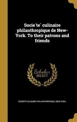 Bog, hardback Socie Te Culinaire Philanthropique de New-York. to Their Patrons and Friends