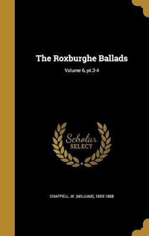 Bog, hardback The Roxburghe Ballads; Volume 6, PT.3-4
