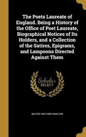 Bog, hardback The Poets Laureate of England. Being a History of the Office of Poet Laureate, Biographical Notices of Its Holders, and a Collection of the Satires, E af Walter 1844-1899 Hamilton