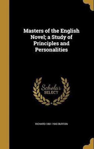 Bog, hardback Masters of the English Novel; A Study of Principles and Personalities af Richard 1861-1940 Burton