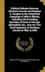 Political Debates Between Abraham Lincoln and Stephen A. Douglas in the Celebrated Campaign of 1858 in Illinois, Including the Preceding Speeches of E