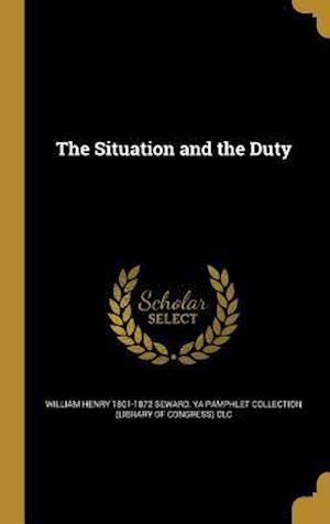 Bog, hardback The Situation and the Duty af William Henry 1801-1872 Seward