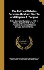 The Political Debates Between Abraham Lincoln and Stephen A. Douglas
