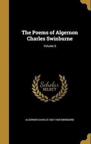 Bog, hardback The Poems of Algernon Charles Swinburne; Volume 5 af Algernon Charles 1837-1909 Swinburne