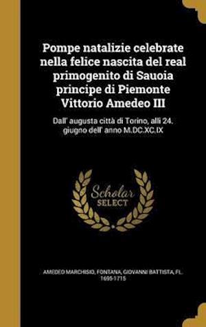 Bog, hardback Pompe Natalizie Celebrate Nella Felice Nascita del Real Primogenito Di Sauoia Principe Di Piemonte Vittorio Amedeo III af Amedeo Marchisio