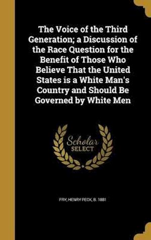 Bog, hardback The Voice of the Third Generation; A Discussion of the Race Question for the Benefit of Those Who Believe That the United States Is a White Man's Coun