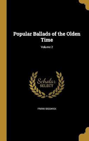 Bog, hardback Popular Ballads of the Olden Time; Volume 2 af Frank Sidgwick