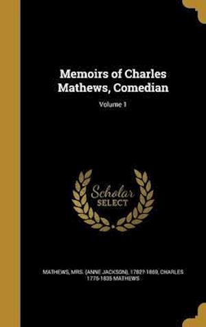 Bog, hardback Memoirs of Charles Mathews, Comedian; Volume 1 af Charles 1776-1835 Mathews