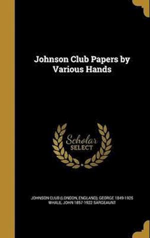 Bog, hardback Johnson Club Papers by Various Hands af John 1857-1922 Sargeaunt, George 1849-1925 Whale