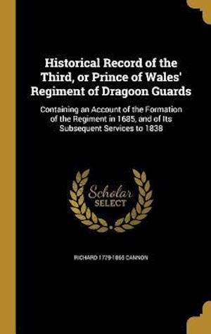 Bog, hardback Historical Record of the Third, or Prince of Wales' Regiment of Dragoon Guards af Richard 1779-1865 Cannon