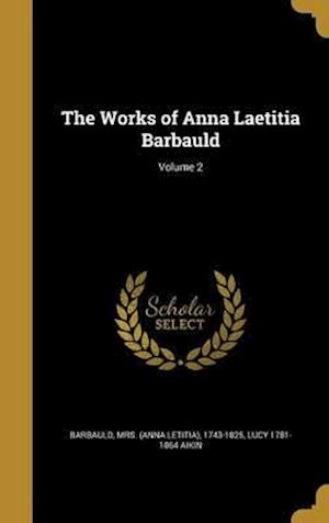 Bog, hardback The Works of Anna Laetitia Barbauld; Volume 2 af Lucy 1781-1864 Aikin